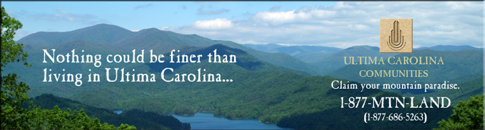 Nothing could be finer than living in Ultima Carolina... Claim your mountain paradise: 1-877-MTN-LAND (1-877-686-5263)